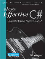 More Effective C# (Includes Content Update Program) 50 Specific Ways to Improve Your C# by Bill Wagner