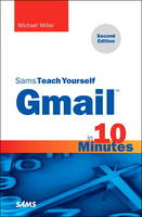 Gmail in 10 Minutes, Sams Teach Yourself by Michael R. Miller