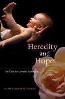 Heredity and Hope The Case for Genetic Screening by Ruth Schwartz Cowan