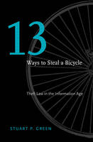 Thirteen Ways to Steal a Bicycle Theft Law in the Information Age by Stuart P. Green