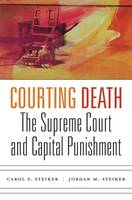 Courting Death The Supreme Court and Capital Punishment by Carol Steiker, Jordan M. Steiker