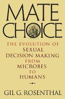 Mate Choice The Evolution of Sexual Decision Making from Microbes to Humans by Gil G. Rosenthal