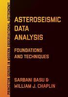 Asteroseismic Data Analysis Foundations and Techniques by Sarbani Basu, William J. Chaplin