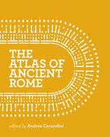 The Atlas of Ancient Rome Biography and Portraits of the City by Andrea Carandini