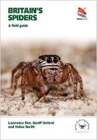 Britain's Spiders A Field Guide by Lawrence Bee, Geoff Oxford, Helen Smith