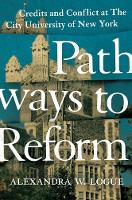 Pathways to Reform Credits and Conflict at The City University of New York by Alexandra W. Logue