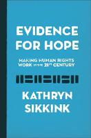 Evidence for Hope Making Human Rights Work in the 21st Century by Kathryn Sikkink