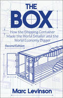 The Box How the Shipping Container Made the World Smaller and the World Economy Bigger, Second Edition with a new chapter by the author by Marc Levinson
