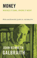 Money Whence It Came, Where It Went by John Kenneth Galbraith, James Galbraith
