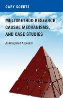 Multimethod Research, Causal Mechanisms, and Case Studies An Integrated Approach by Gary Goertz