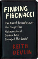 Finding Fibonacci The Quest to Rediscover the Forgotten Mathematical Genius Who Changed the World by Keith Devlin
