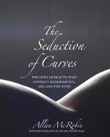 The Seduction of Curves The Lines of Beauty That Connect Mathematics, Art, and the Nude by Alan McRobie, Helena Weightman