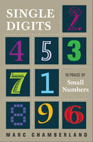 Single Digits In Praise of Small Numbers by Marc Chamberland