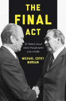 The Final Act The Helsinki Accords and the Transformation of the Cold War by Michael Cotey Morgan