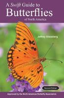 A Swift Guide to Butterflies of North America by Jeffrey Glassberg