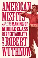 American Misfits and the Making of Middle-Class Respectability by Robert Wuthnow