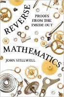 Reverse Mathematics Proofs from the Inside Out by John Stillwell