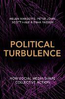 Political Turbulence How Social Media Shape Collective Action by Helen Margetts, Peter John, Scott Hale, Taha Yasseri