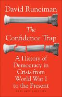 The Confidence Trap A History of Democracy in Crisis from World War I to the Present by David Runciman, David Runciman