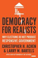 Democracy for Realists Why Elections Do Not Produce Responsive Government by Christopher H. Achen, Larry M. Bartels, Christopher H. Achen, Larry M. Bartels