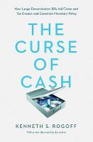The Curse of Cash How Large-Denomination Bills Aid Crime and Tax Evasion and Constrain Monetary Policy by Kenneth S. Rogoff, Kenneth S. Rogoff