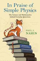In Praise of Simple Physics The Science and Mathematics behind Everyday Questions by Paul J. Nahin