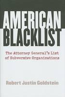 American Blacklist The Attorney General's List of Subversive Organizations by Robert J. Goldstein