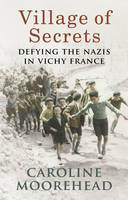 Cover for Village of Secrets Defying the Nazis in Vichy France by Caroline Moorehead