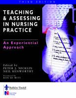 Teaching and Assessing in Nurse Practice An Experiential Approach by Peter Nicklin, Neil Kenworthy