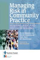 Managing Risk in Community Practice Nursing, Risk and Decision Making by Andy Alaszewski