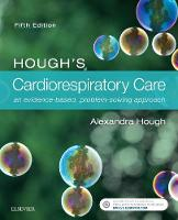 Hough's Cardiorespiratory Care an evidence-based, problem-solving approach by Alexandra Hough