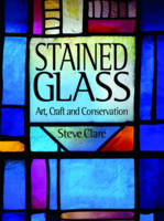 Stained Glass Art, Craft and Conservation by Clare Steve