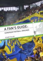 A Fan's Guide European Football Grounds by Stuart N. Fuller