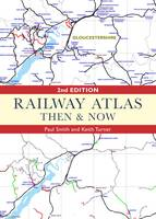 Railway Atlas Then and Now by Paul Smith, Keith Turner