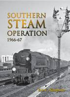 Southern Steam Operation 1966-67 by Ian C. Simpson