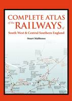 Complete Atlas of the Railways of South West and Central Southern England by