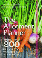 The Allotment Planner More Than 200 Ways to Enjoy Your Plot Month by Month by Matthew Appleby, Alys Fowler