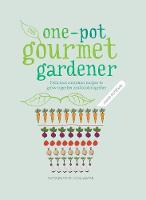 One-Pot Gourmet Gardener Delicious container recipes to grow together and cook together by Cinead McTernan, Jason Ingram