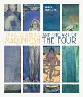 Charles Rennie Mackintosh and the Art of the Four by Roger Billcliffe