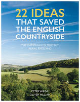 22 Ideas That Saved the English Countryside by Peter Waine, Oliver Hilliam