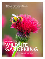 RHS Companion to Wildlife Gardening How to Make a Wildlife Garden by Chris Baines