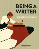 Being a Writer Advice, Musings, Essays and Experiences From the World's Greatest Authors by Travis Elborough