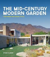 The Mid-Century Modern Garden Capturing the Classic Style by Ethne Clarke