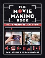 The Movie Making Book Skills and projects to learn and share by Dan Farrell, Donna Bamford