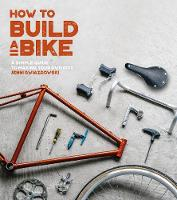 How to Build a Bike A Simple Guide to Making Your Own Ride by Jenni Gwiazdowski