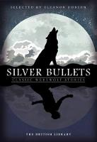 Silver Bullets Classic Werewolf Stories by Eleanor Dobson