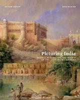 Picturing India People, Places and the World of the East India Company by John McAleer