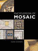Illustrated Encyclopedia of Mosaic by Elaine M. Goodwin