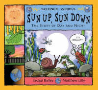 Sun Up, Sun Down The Story of Day and Night by Jacqui Bailey