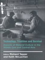 Technology, Tradition and Survival Aspects of Material Culture in the Middle East and Central Asia by Richard (School of Oriental and African Studies, London, UK) Tapper, Keith McLachlan